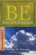Be Encouraged: 2 Corinthians, NT Commentary: God Can Turn Your Trials Into Triumphs
