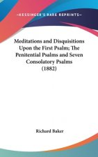 Meditations And Disquisitions Upon The First Psalm; The Penitential Psalms And Seven Consolatory Psalms (1882)