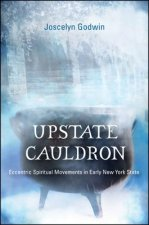 Upstate Cauldron: Eccentric Spiritual Movements in Early New York State