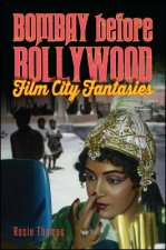 Bombay Before Bollywood: Film City Fantasies
