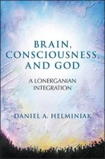 Brain, Consciousness, and God: A Lonerganian Integration