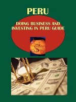 Doing Business and Investing in Peru Guide: Strategic, Practical Information, Contacts