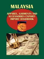 Malaysia Apparel, Garments and Accessories Export-Import Handbook