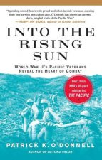 Into the Rising Sun: World War II's Pacific Veterans Reveal the Heart of Combat
