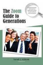 The Zoom Guide to Generations: A Quick Overview and Practical Application Guide to Generational Communication