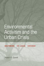Environmental Activism and the Urban Crisis: Baltimore, St. Louis, Chicago