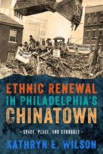 Ethnic Renewal in Philadelphia's Chinatown: Space, Place, and Struggle