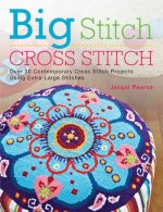Big Stitch Cross Stitch: Over 30 Contemporary Cross Stitch Projects Using Extra-Large Stitches