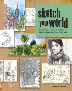 Sketch Your World: Essential Techniques for Drawing on Location