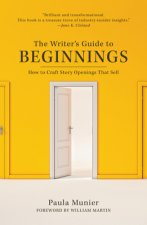 Beginnings: How to Craft Story Openings That Impress Agents, Engage Editors, and Captivate Readers