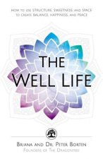 The Well Life: Feed Your Body and Soul with Structure, Sweetness, and Space
