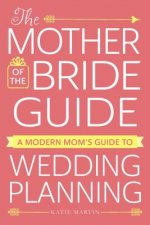 The Modern Mother of the Bride's Guide to Planning a Wedding: A Modern Mom's Guide to Wedding Planning