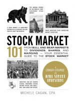 Stock Market 101: From Bull and Bear Markets to Dividends, Shares, and Margins Your Essential Guide to the Stock Market