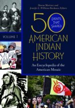 50 Events That Shaped American Indian History [2 Volumes]: An Encyclopedia of the American Mosaic