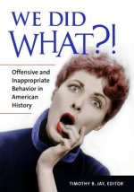 We Did What?!: Offensive and Inappropriate Behavior in American History