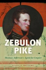 Zebulon Pike: Thomas Jefferson's Agent for Empire