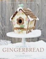 The Magic of Gingerbread: 16 Beautiful Projects to Make and Eat