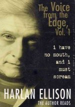 The Voice from the Edge, Volume 1: I Have No Mouth, and I Must Scream