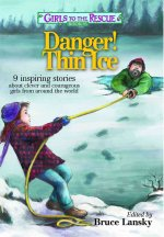 Danger! Thin Ice: 9 Inspiring Stories about Clever and Courageous Girls from Around the World