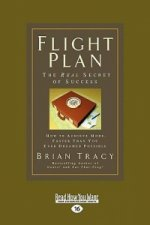 Flight Plan: How to Achieve More, Faster Than You Ever Dreamed Possible (Easyread Large Edition)