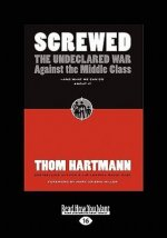 Screwed: The Undeclared War Against the Middle Class and What We Can Do about It (Easyread Large Edition)