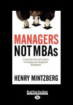 Managers Not MBAs: A Hard Look at the Soft Practice of Managing and Management Development (Large Print 16pt)