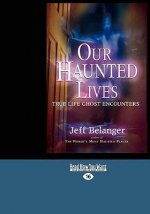Our Haunted Lives: True Life Ghost Encounters (Easyread Large Edition)