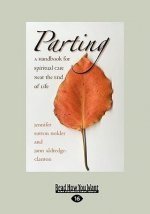 Parting: A Handbook for Spiritual Care Near the End of Life (Easyread Large Edition)