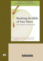 Breaking the Idols of Your Heart: How to Navigate the Temptations of Life (Easyread Large Edition)