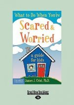What to Do When You're Scared & Worrie: A Guide for Kids (Easyread Large Edition)