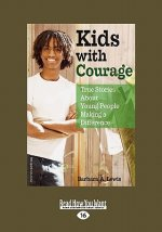 Kids with Courage: True Stories about Young People Making a Difference (Easyread Large Edition)