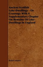 Ancient Scottish Lake-Dwellings - Or Crannogs with a Supplementary Chapter on Remains of Lake-Dwellings in England