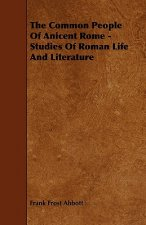 The Common People Of Anicent Rome - Studies Of Roman Life And Literature