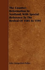 The Counter-Reformation in Scotland, with Special Reference to the Revival of 1585 to 1595