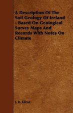 A Description of the Soil Geology of Ireland - Based on Geological Survey Maps and Records with Notes on Climate