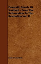 Domestic Annals of Scotland - From the Reformation to the Revolution Vol. II