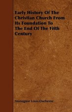 Early History of the Christian Church from Its Foundation to the End of the Fifth Century