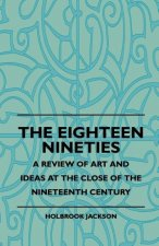 The Eighteen Nineties - A Review Of Art And Ideas At The Close Of The Nineteenth Century