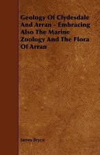 Geology of Clydesdale and Arran - Embracing Also the Marine Zoology and the Flora of Arran