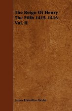 The Reign of Henry the Fifth 1415-1416 - Vol. II