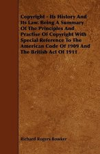 Copyright - Its History and Its Law. Being a Summary of the Principles and Practise of Copyright with Special Reference to the American Code of 1909 a