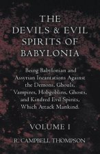 The Devils And Evil Spirits Of Babylonia, Being Babylonian And Assyrian Incantations Against The Demons, Ghouls, Vampires, Hobgoblins, Ghosts, And Kin