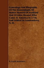 Genealogy and Biography of the Descendants of Walter Stewart of Scotland and of John Stewart Who Came to America in 1718, and Settled in Londonderry,