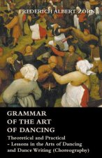 Grammar of the Art of Dancing - Theoretical and Practical - Lessons in the Arts of Dancing and Dance Writing (Choreography)