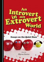 An Introvert in an Extrovert World: Essays on the Quiet Ones