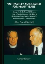 Intimately Associated for Many Years': George K. A. Bellas and Willem A. Visser 't Hooft's Common Life-Work in the Service of the Church Universal a M