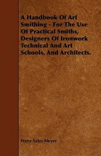 A Handbook of Art Smithing - For the Use of Practical Smiths, Designers of Ironwork Technical and Art Schools, and Architects.