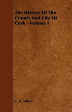 The History of the County and City of Cork - Volume I