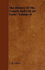 The History of the County and City of Cork - Volume II