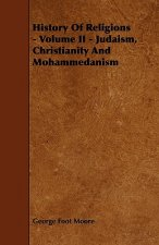 History of Religions - Volume II - Judaism, Christianity and Mohammedanism